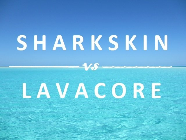 Sharkskin vs Lavacore
